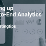 Effective Digital Campaign Building Tip #2: Setup End-to-End Analytics