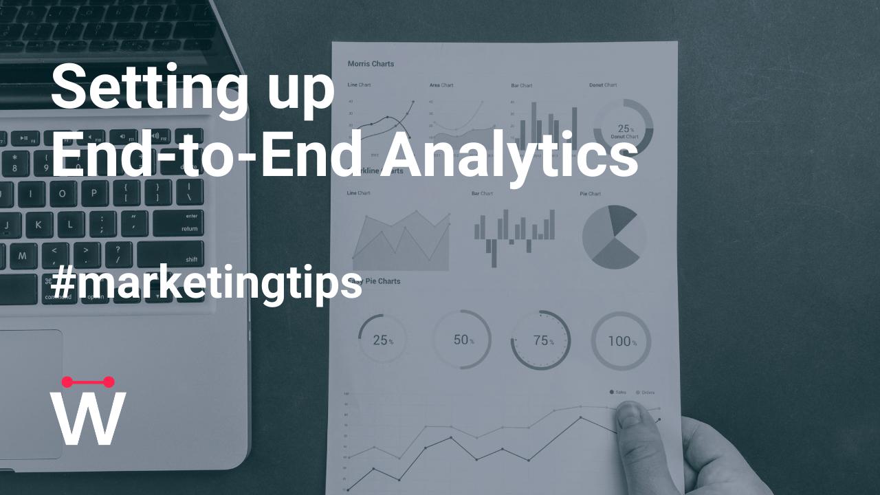 Effective Digital Campaign Building Tip #2: Setup End-to-End Analytics