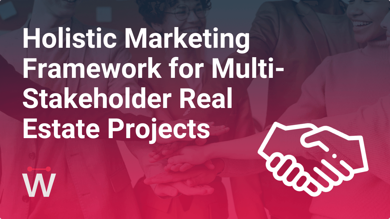 How to Create a Holistic Marketing Framework for Multi-Stakeholder Real Estate Projects