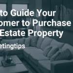 How to Guide Your Customer to Purchase Real Estate Property